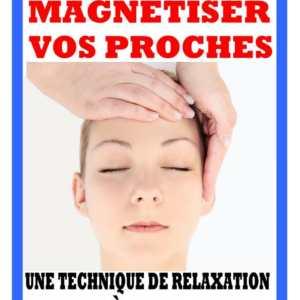 Apprenez à magnétiser vos proches – l'eBook