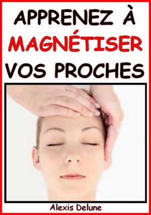 Apprenez à magnétiser vos proches