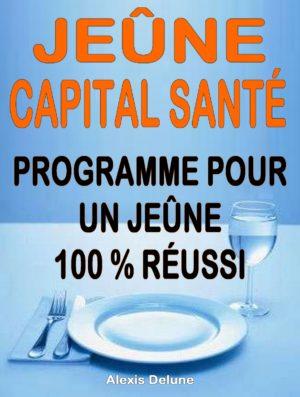 Jeûne, capital santé – Programme pratique pour un jeûne réussi