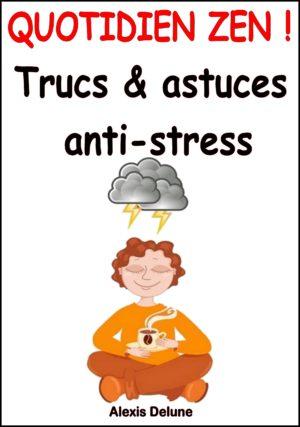 Quotidien Zen ! Trucs & astuces anti-stress